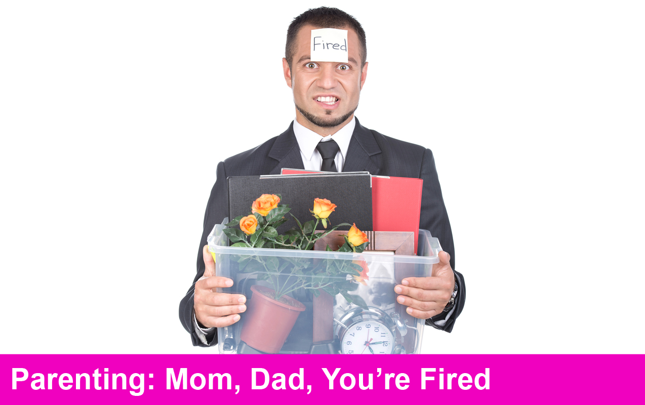 Parenting: Mom, Dad, You're Fired!