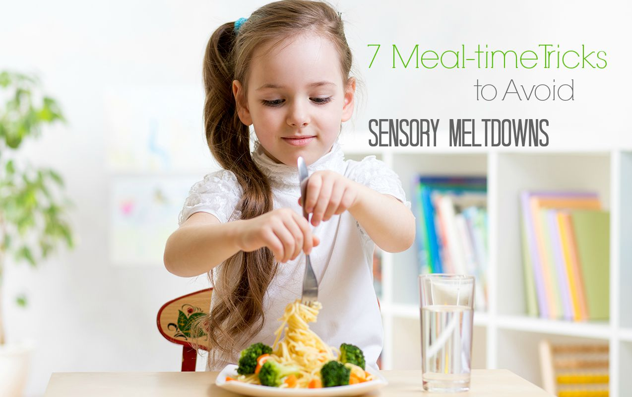 MEAL-TIME MELTDOWNS: How to Avoid Sensory Meltdowns during Meal-time