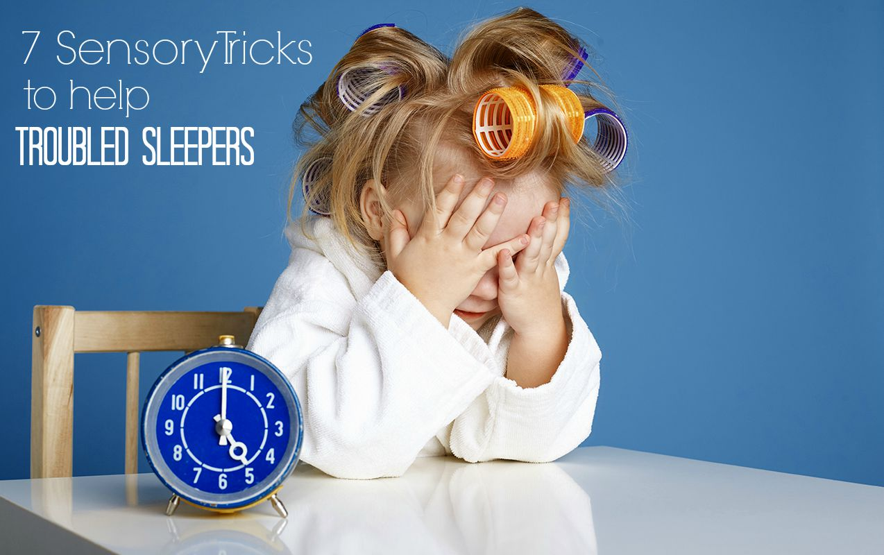 7 Smart Sensory Tricks for Kids who have trouble Sleeping