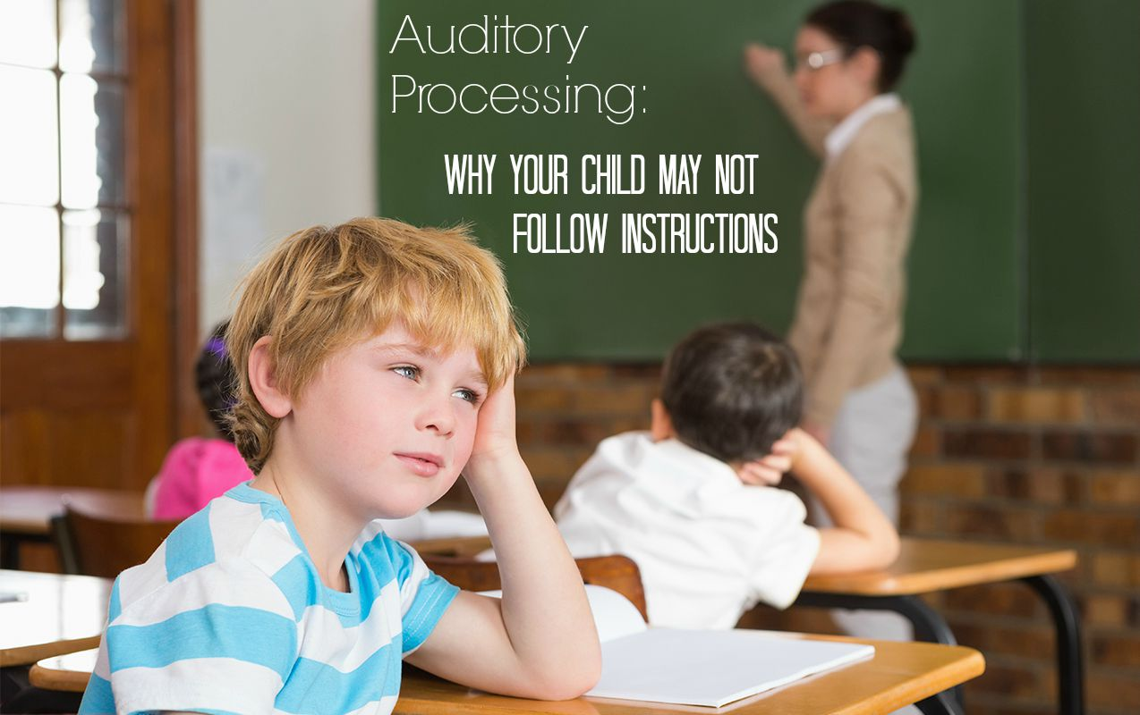 Auditory Processing: The Secret Behind Why Your Child may not Follow Instructions