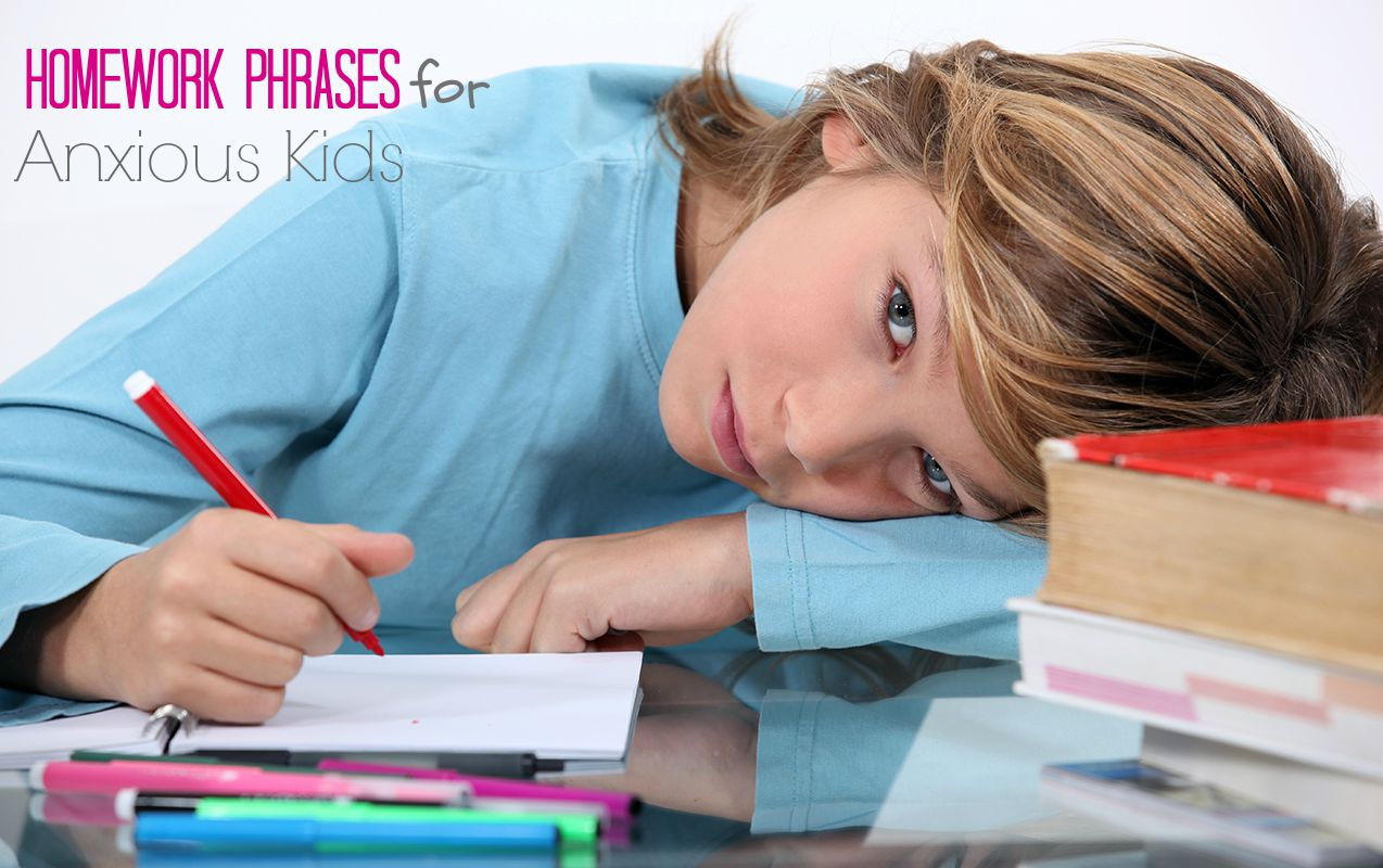 15 Important Phrases You Should Say to Avoid Homework Meltdowns with Your Anxious Child