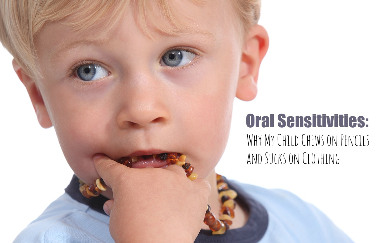 Oral Sensitivities: Why My Child Chews on Pencils and Sucks on Clothing