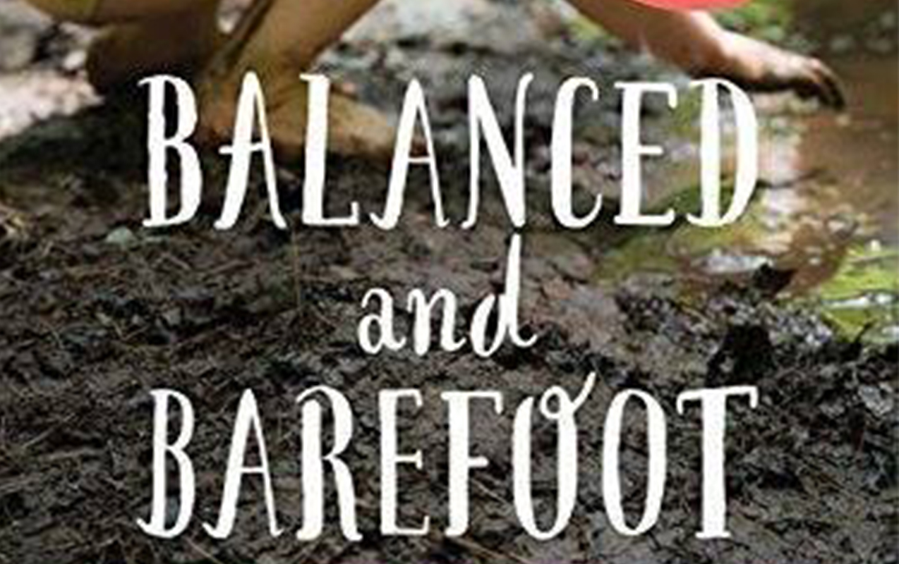 Balanced and Barefoot: How Unrestricted Outdoor Play Makes for Strong, Confident, and Capable Children | ilslearningcorner.com