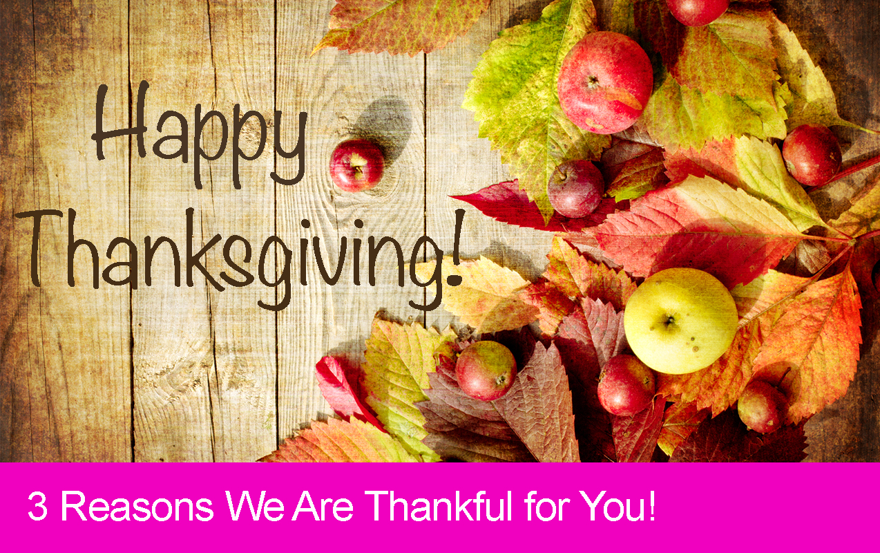 3 Reasons We Are Thankful for You!