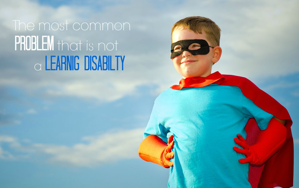 The Most Common Problem that is Not a Learning Disability