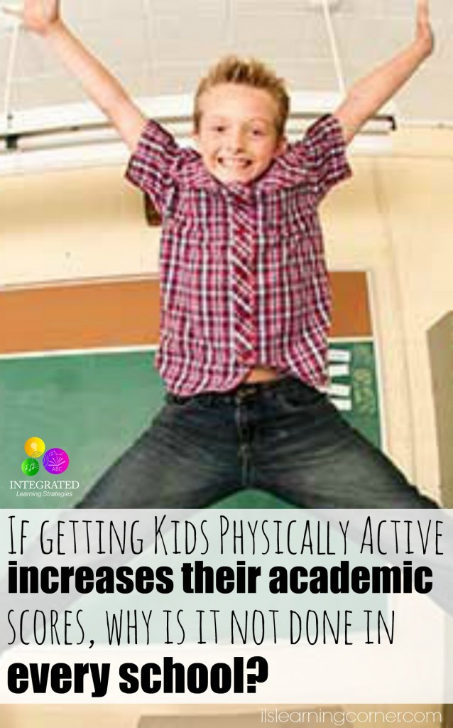 If getting kids physically active increases their academic scores, why is it not being done in every school?   ilslearningcorner.com