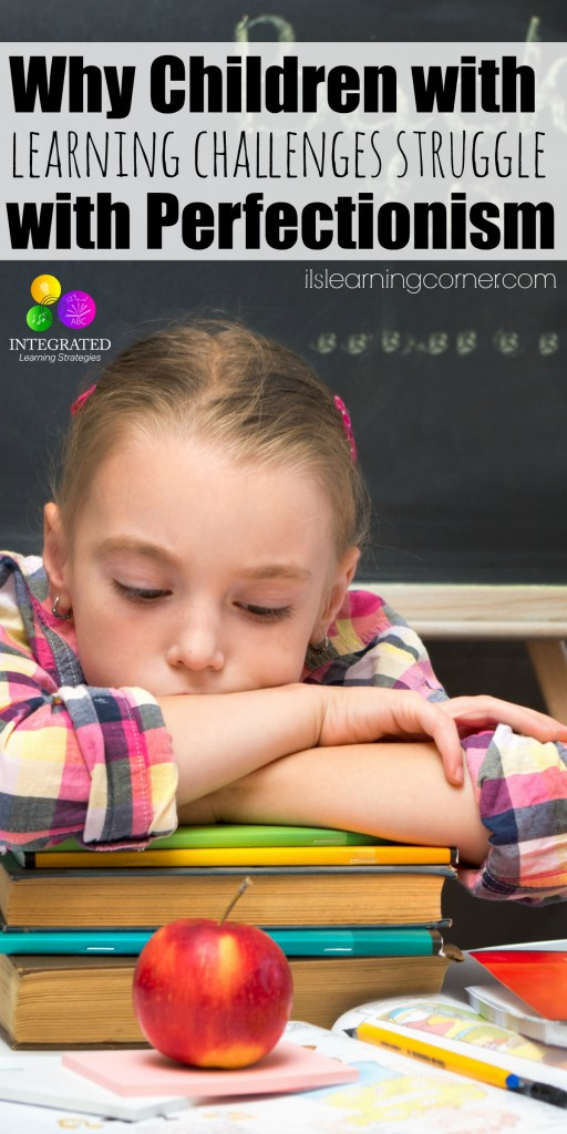 Perfectionism: Why Children with Learning Challenges Struggle with Perfectionism | ilslearningcorner.com