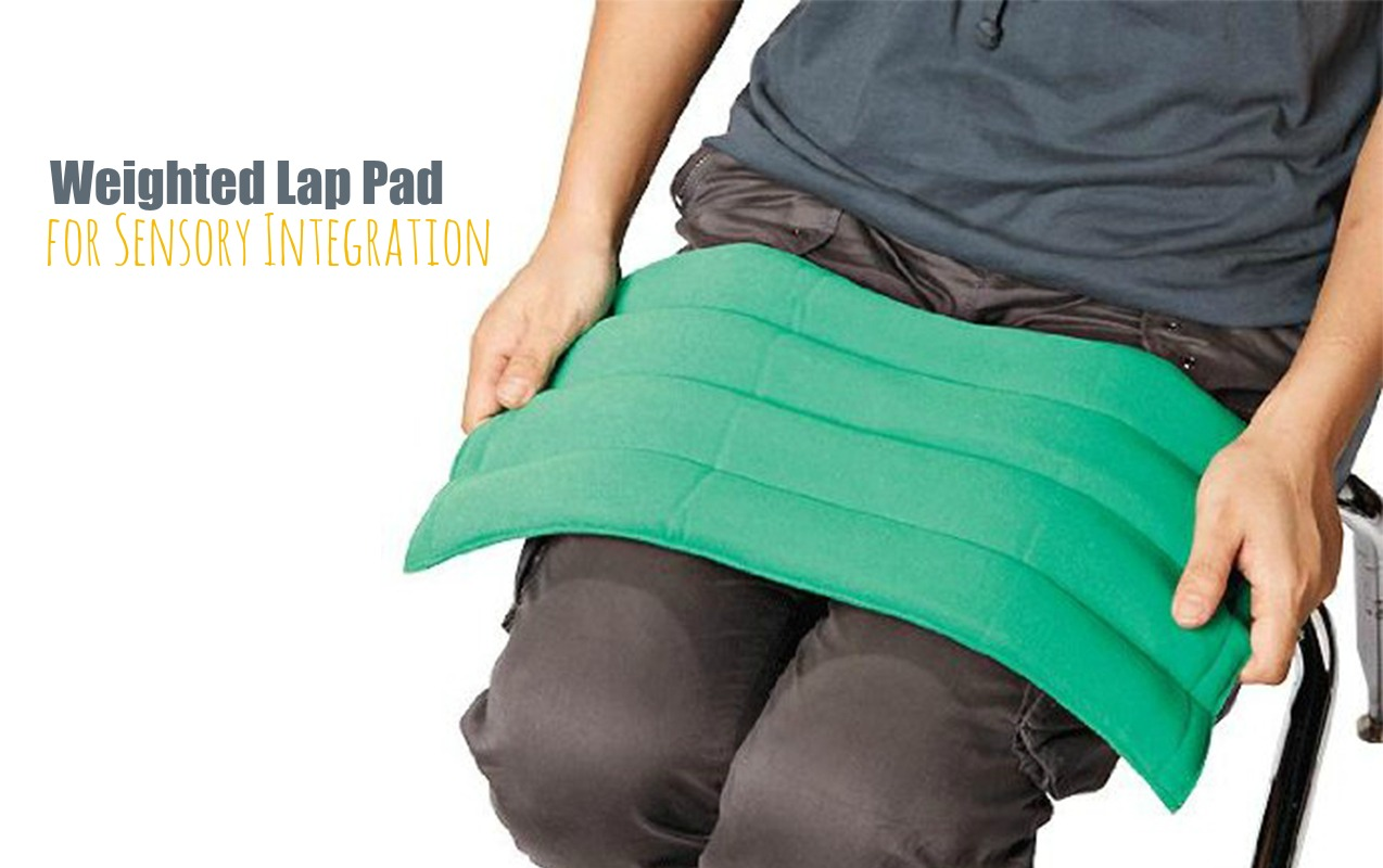 WEIGHTED LAP PADS: Why Weighted Lap Pads are used for Tactile Defensiveness and Sensory Integration