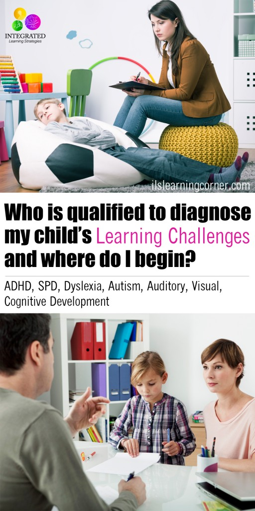 Learning Assessment: Who is Qualified to Diagnose my Child's Learning Challenge and Where do I begin? | ilslearningcorner.com